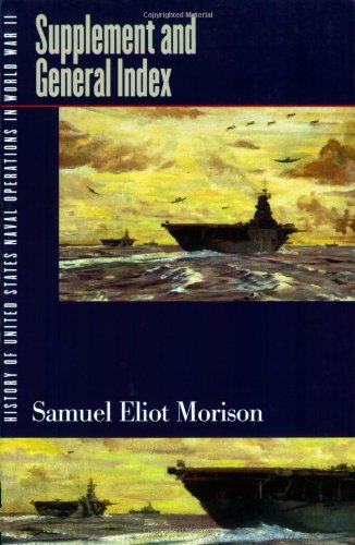 History Of United States Naval Operations In World War II, Vol. 15: SUPPLEMENT AND GENERAL INDEX