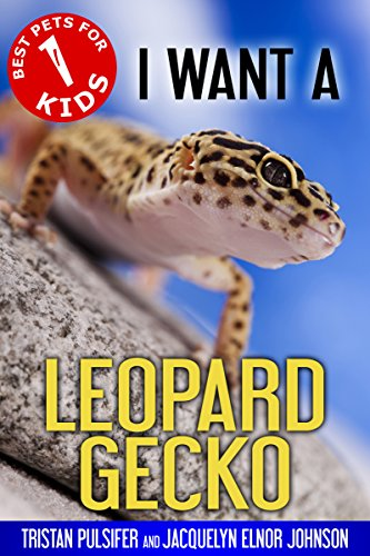 I Want A Leopard Gecko Best Pets For Kids Book 1 By Pulsifer