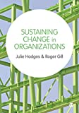 Sustaining Change in Organizations, Hodges, Julie and Gill, Roger, 144620779X
