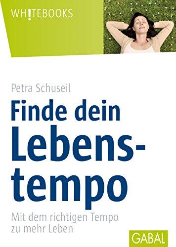 Finde dein Lebenstempo: Mit dem richtigen Tempo zu mehr Leben (Whitebooks) (German Edition)