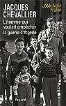 Jacques Chevallier. L'homme qui voulait empêcher la guerre d'Algérie par Fralon
