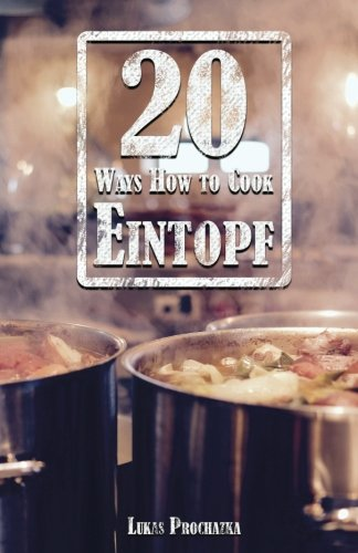 20 Ways How to Cook Eintopf by Lukas Prochazka