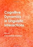 Cognitive Dynamics in Linguistic Interactions, Alexander Kravchenko, 1443837741