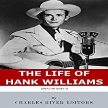 American Legends: The Life of Hank Williams Audiobook by Charles River Editors Narrated by Scott Clem