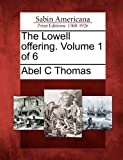 The Lowell Offering. Volume 1 Of 6, Abel C. Thomas, 1275869009