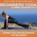 Beginners Yoga Flowing Sequence No.3.: Yoga Class and Guide Book. Speech by Yoga 2 Hear Narrated by Sue Fuller
