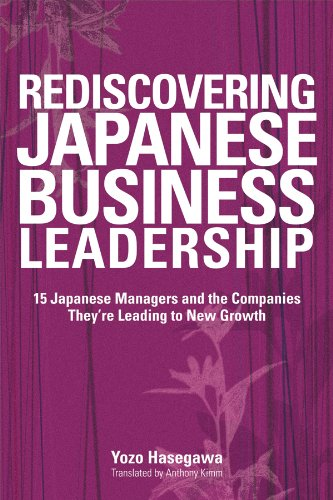 Download Rediscovering Japanese Business Leadership: 15 Japanese Managers and the Companies They're Leading to New Growth pdf