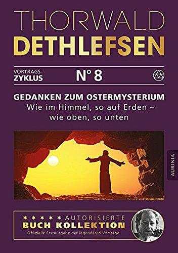 Gedanken zum Ostermysterium: Wie im Himmel, so auf Erden - wie oben, so unten: Band 8