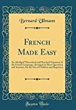 French Made Easy: An Abridged Theoretical and Practical Grammar of the French Language; Arranged in Short Questions and Answers, for the Use of Children and Beginners (Classic Reprint)