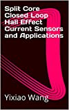 Split Core Closed Loop Hall Effect Current Sensors and Applications