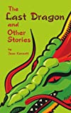 The Last Dragon and Other Stories, Jean Kennett, 1438914687