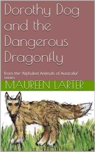 Dragonfly Alphabet - Dorothy Dog and the Dangerous Dragonfly: from the 'Alphabet Animals of Australia' series