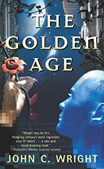 The Golden Age by [Wright, John C.]