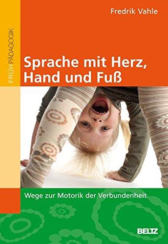 Sprache mit Herz, Hand und Fuß: Wege zur Motorik der Verbundenheit