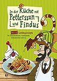 In der Küche mit Pettersson und Findus: Unsere neuen Lieblingsrezepte: Fleischklößchen, Lachspizza, Gemüsetaler, Zimtschnecken und Co.