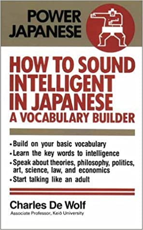 How to Sound Intelligent in Japanese: A Vocabulary Builder (Power Japanese) by Charles De Wolf (1993-12-01)