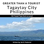 Greater Than a Tourist: Tagaytay City, Philippines: 50 Travel Tips from a Local | Greater Than a Tourist,Jen E. Padernal