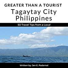 Greater Than a Tourist: Tagaytay City, Philippines: 50 Travel Tips from a Local Audiobook by Greater Than a Tourist, Jen E. Padernal Narrated by Elaine J. Sepani