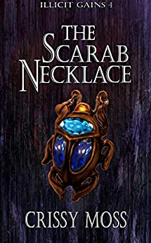 The Scarab Necklace: Illicit Gains Book 4 by [Moss, Crissy]