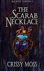 The Scarab Necklace: Illicit Gains Book 4