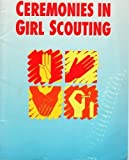 Ceremonies in Girl Scouting, Girl Scouts of the U. S. A. Staff, 0884414698