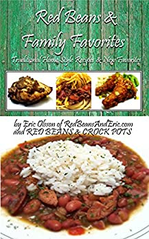 Red Beans And Family Favorites: Traditional Home Style Recipes and New Favorites by [Olsson, Eric]