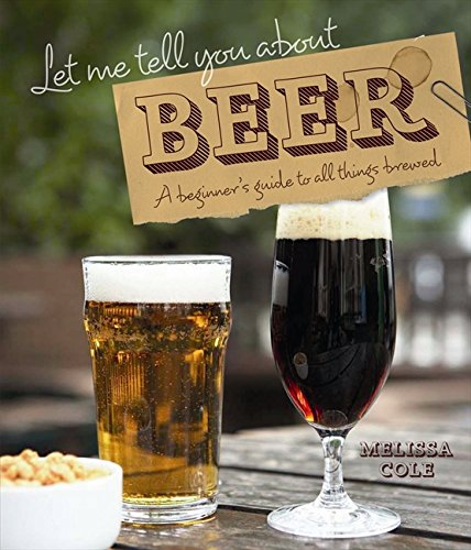 Download Let Me Tell You About Beer: A Beginner's Guide to All Things Brewed pdf epub