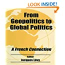 From Geopolitics to Global Politics: A French Connection (Routledge Studies in Geopolitics)