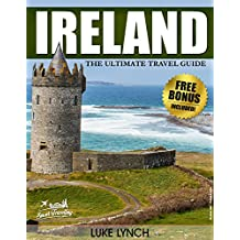 IRELAND: The Ultimate Travel Guide With Essential Tips And Over 10 Places You Must Visit (Ireland, Ireland Travel Guide, Ireland Guide)