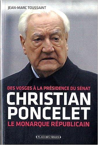 Livre gratuits Christian Poncelet : Le monarque républicain, des Vosges à la présidence du Sénat pdf epub