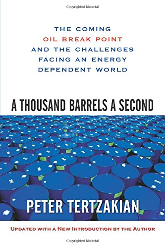 Read Online A Thousand Barrels a Second: The Coming Oil Break Point and the Challenges Facing an Energy Dependent World pdf epub