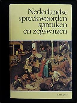 spreekwoorden spreuken Nederlandse spreekwoorden, spreuken en zegswijzen: K. ter Laan  spreekwoorden spreuken