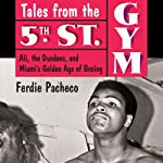 Tales from the 5th Street Gym: Ali, the Dundees, and Miami's Golden Age of Boxing | Ferdie Pacheco