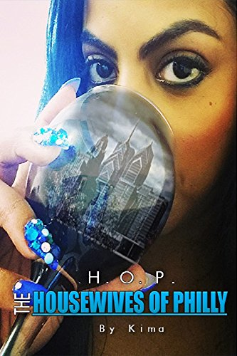 Search : The H.O.P. Housewives of Philly A Novel by Kamah Scott writing as Kima (intro): The House Wives of Philadelphia
