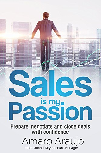 Sale is my Passion: Sales management best practices on preparation, negotiation, and closing deals with confidence