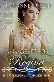 An Agent for Regina: (The Pinkerton Matchmaker Book 3)