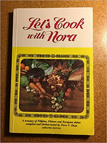 Lets cook with nora a treasury of filipino chinese and european lets cook with nora a treasury of filipino chinese and european dishes compiled and kitchen tested nora v daza 9789710818136 amazon books forumfinder Images
