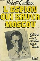 L'espion qui sauva Moscou: L'affaire Sorge racontee par un temoin (French Edition)