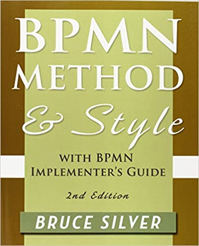 Book Bpmn Method and Style, 2nd Edition, with Bpmn Implementer's Guide: A Structured Approach for Business Process Modeling and Implementation Using Bpmn 2