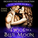 Twice in a Blue Moon: Blue Moon Saloon 2 Book Collection Audiobook by Anna Lowe Narrated by Kelsey Osborne