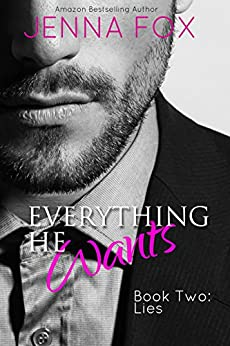 Everything He Wants: Lies (Alpha Billionaire Romance/Submission/Domination) by [Fox, Jenna]