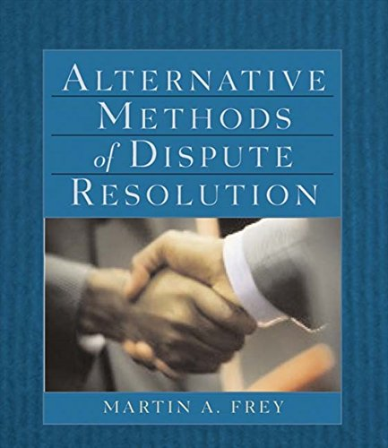 Alternative Methods of Dispute Resolution (The West Legal Studies Series) (Alternative Methods Of Dispute Resolution Martin Frey)