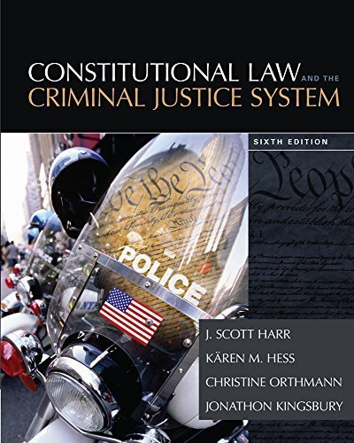 Constitutional Law and the Criminal Justice System 6th edition by Harr, J. Scott, Hess, Kren M., Hess Orthmann, Christine, Ki (2014) Loose Leaf