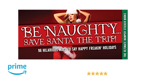Be Naughty, Save Santa a Trip: 96 Stickers to Celebrate Holiday Cheer:  Cider Mill Press: 9781604331837: Amazon.com: Books