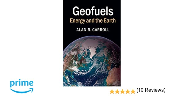 Geofuels energy and the earth alan r carroll 9781107401204 geofuels energy and the earth alan r carroll 9781107401204 amazon books fandeluxe Choice Image