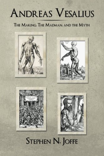 Andreas Vesalius: The Making, The Madman, and the Myth [Stephen N. Joffe] (Tapa Blanda)