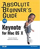 Absolute Beginner's Guide to Keynote for MAC OS X, Curt Simmons, 0789731010