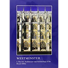 Westminster: The Art, Architecture and Archaeology of the Royal Abbey and Palace