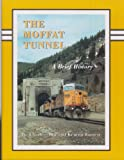 The Moffat Tunnel, a Brief History, Charles Albi and Kenton Forrest, 0918654262