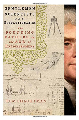 Gentlemen Scientists and Revolutionaries: The Founding Fathers in the Age of Enlightenment (Did The Founding Fathers Believe In God)